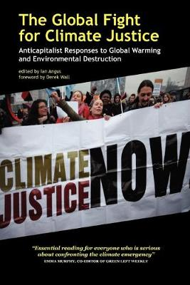 The Global Fight for Climate Justice - Anticapitalist Responses to Global Warming and Environmental Destruction (Paperback)