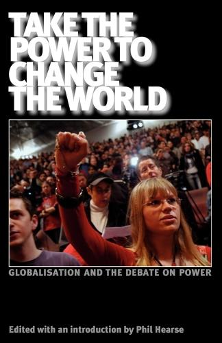 Take the Power to Change the World: Globalisation and the Debate on Power (Paperback)