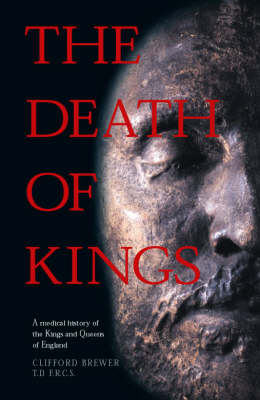 The Death of Kings: A Medical History of the Kings and Queens of England (Paperback)