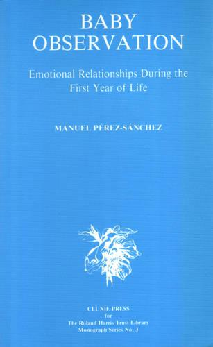 Baby Observation: Emotional Relationships during the First Year of Life (Paperback)