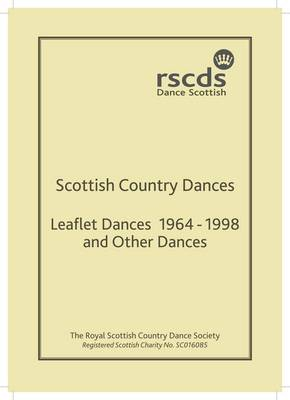Leaflet Dances 1964-1998 and Other Dances: RSCDS Leaflets; Five Traditional Scottish Country Dances for 1965; Four Scottish Country Dances 1978; Five Scottish Country Dances 1982; the Scotia Suite of Scottish Country Dances; Scottish Country Dances for Perth 800 (Paperback)