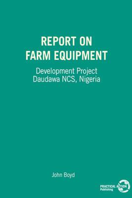 Report on Farm Equipment: Development Project Daudawa NCS, Nigeria (Paperback)