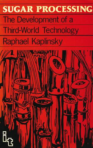 Sugar Processing: The development of a Third World technology (Paperback)