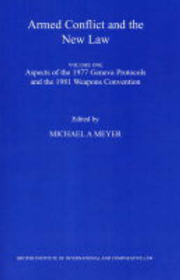 Armed Conflict and the New Law: v. 1: Aspects of the 1977 Geneva Protocols and the 1981 Weapons Convention (Paperback)