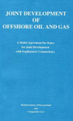 Joint Development of Offshore Oil and Gas: Joint Development of Offshore Oil & Gas Model Agreement for States for Joint Development with Explanatory Commentary v. 1 (Paperback)