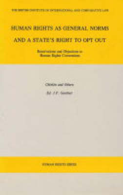 Human Rights as General Norms and a State's Right to Opt Out: Reservations and Objections to Human Rights Conventions - Human rights (Hardback)