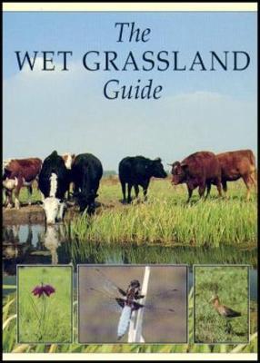 The Wet Grassland Guide: Managing Floodplain and Coastal Wet Grasslands for Wildlife - RSPB Management Guides (Paperback)
