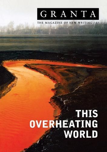 Granta 83: This Overheating World (Paperback)