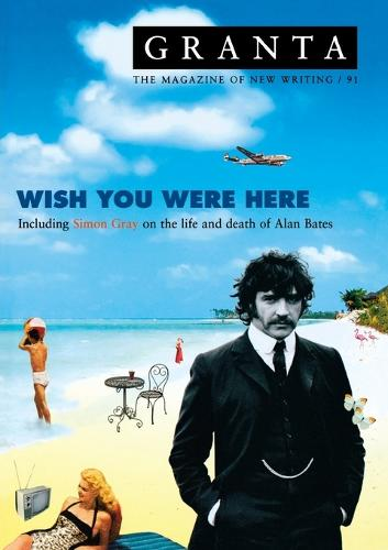 Granta 91: Wish You Were Here (Paperback)