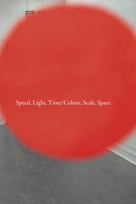 Speed, Light, Time/Colour, Scale, Space: A Two-Part Programme of Graduate Research (Paperback)
