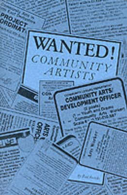 Wanted! Community Artists: Summary of Principles and Practices for Running Training Schemes for Community Artists (Paperback)