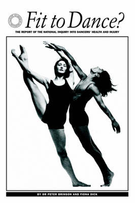 Fit to Dance?: Report of the National Inquiry into Dancers' Health and Injury (Paperback)
