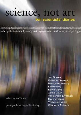 Science, Not Art: Ten Scientists' Diaries (Paperback)