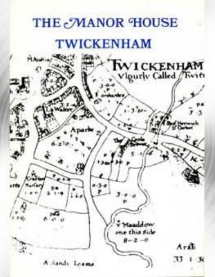 The Manor House, Twickenham - Borough of Twickenham Local History Society Papers No. 60 (Paperback)