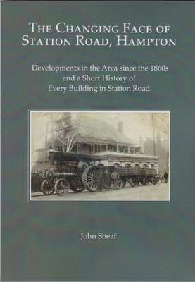 The Changing Face of Station Road, Hampton: Developments in the Area Since the 1860s and a Short History of Every Building (Paperback)