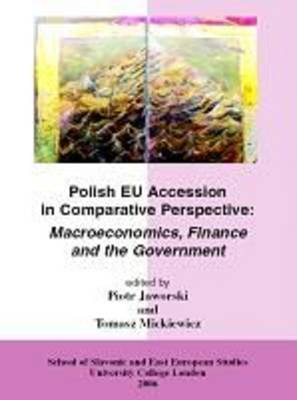 Polish EU Accession in Comparative Perspective: Macroeconomics, Finance and the Government - SSEES Occasional Papers S. No. 65 (Paperback)