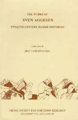 The Works of Sven Aggesen: Twelfth-century Danish Historian - Viking Society for Northern Research Text S. No. 9 (Paperback)