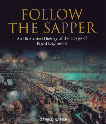 Follow the Sapper: An Illustrated History of the Corps of Royal Engineers (Hardback)