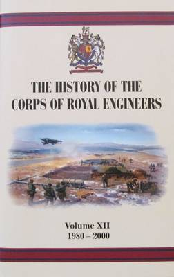 History of the Corps of Royal Engineers: XII (Hardback)