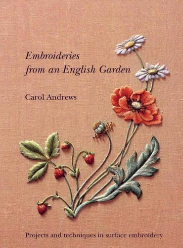 Embroideries From an English Garden: Projects and Techniques in Surface Embroidery (Paperback)