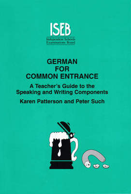 German for Common Entrance: A Teacher's Guide to the Speaking and Writing Components (Paperback)