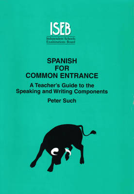 Spanish for Common Entrance: A Teacher's Guide to the Speaking and Writing Components - Preparing for Common Entrance (Paperback)