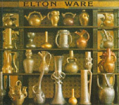 Elton Ware: The Pottery of Sir Edward Elton (Paperback)