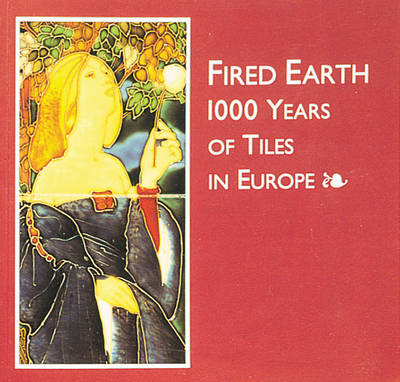 Fired Earth: 1000 Years of Tiles in Europe - Scarborough Art Gallery Touring Exhibition (Paperback)