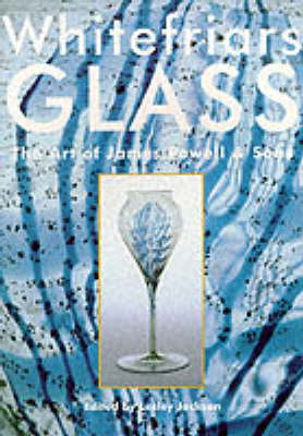 Whitefriars Glass: Art of James Powell & Sons (Paperback)