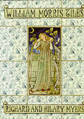William Morris Tiles: The Tile Designs of Morris and His Fellow-Workers (Hardback)