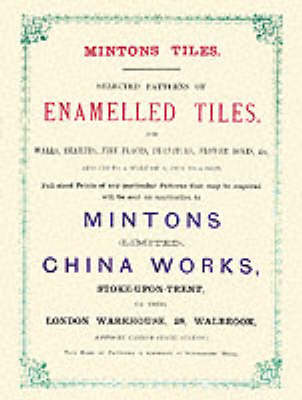 Minton Tiles: Selected Patterns of Enamelled Tiles for Walls, Hearths, Fire Places, Furniture, Flower Boxes, etc. (Paperback)