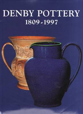 Denby Pottery 1809-1997: Dynasties and Designers (Hardback)