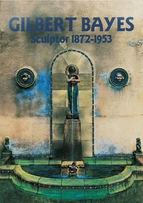 Gilbert Bayes: Sculptor 1872-1953 (Paperback)