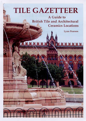 Tile Gazetteer: A Guide to British Tile and Architectural Ceramics (Paperback)