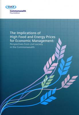 The Implications of High Food and Energy Prices for Economic Management: Perspectives from Civil Society in the Commonwealth (Paperback)