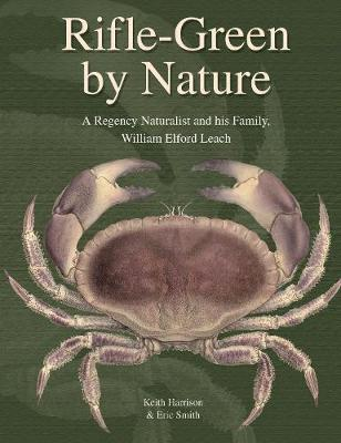 Rifle-Green by Nature: A Regency Naturalist and his Family, William Elford Leach - Ray Society Vol. 171 (Hardback)