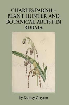 Charles Parish - Plant Hunter and Botanical Artist in Burma - Ray Society 179 (Hardback)