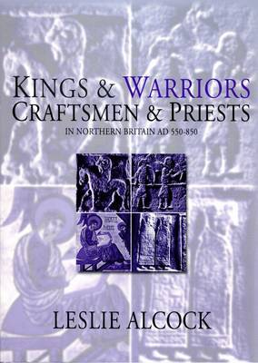 Kings and Warriors, Craftsmen and Priests in Northern Britain AD 550-850 - Society of Antiquaries of Scotland Monograph (Hardback)