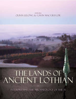 The Lands of Ancient Lothian: Interpreting the Archaeology of the A1 (Hardback)