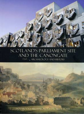 Scotland's Parliament Site and the Canongate: Archaeology and History (Hardback)