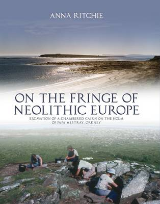 On the Fringe of Neolithic Europe: Excavation of a Chambered Cairn on the Holm of Papa Westray, Orkney (Hardback)
