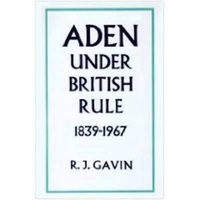Aden Under British Rule, 1939-67 (Hardback)