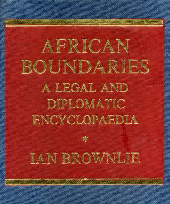 African Boundaries: A Legal and Diplomatic Encyclopaedia (Hardback)
