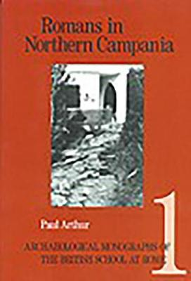 Romans in Northern Campania: Settlement and Land-Use Around the Massico and Garigliano Basin - Archaeological Monographs of the British School at Rome 1 (Paperback)