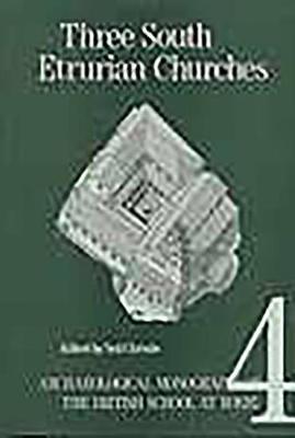 Three South Etrurian Churches: Santa Cornelia, Santa Rufina and San Liberato - Archaeological Monographs of the British School at Rome 4 (Paperback)