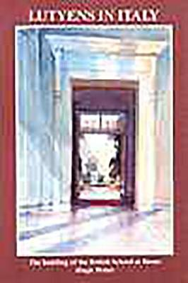 Lutyens in Italy: The Building of the British School at Rome (Paperback)