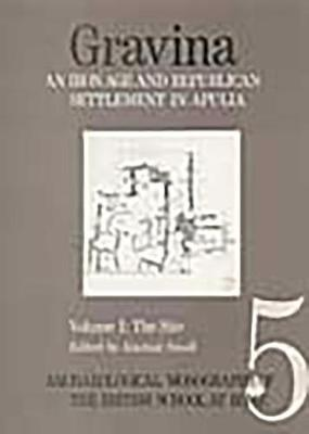 Gravina: An Iron Age and Republican Settlement in Apulia, Volume 1, The Site (Paperback)