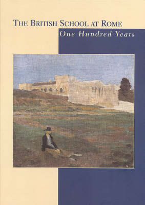 The British School at Rome: One Hundred Years (Hardback)