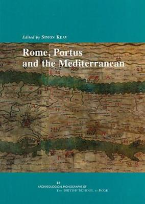 Rome, Portus and the Mediterranean - Archaeological Monographs of the British School at Rome 21 (Hardback)