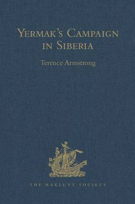 Yermak's Campaign in Siberia: A selection of documents translated from the Russian by Tatiana Minorsky and David Wileman - Hakluyt Society, Second Series (Hardback)